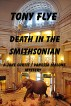 Death in the Smithsonian, A Jake Curtis / Vanessa Malone Mystery by Tony Flye