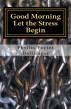 Good Morning Let the Stress Begin by Phyllis Porter Dolislager