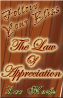 Cover for 'The Law Of Appreciation - Follow Your Bliss - How To Empower The Law Of Attraction'