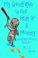 Cover for 'My Grandfather Is One Heck Of A Mummy'