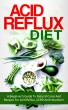 Acid Reflux Diet: A Beginner's Guide To Natural Cures And Recipes For Acid Reflux, GERD And Heartburn by The Total Evolution