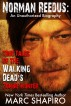 Norman Reedus: True Tales of The Walking Dead's Zombie Hunter - An Unauthorized Biography by Marc Shapiro