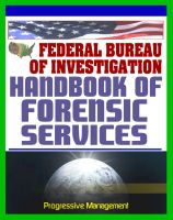 Cover for 'Federal Bureau of Investigation (FBI) Handbook of Forensic Services, 2007 Edition - Crime Scene Forensics and Criminal Evidence Collection and Handling Procedures'