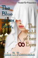 Cover for 'Blue of her Hair, the Gold of her Eyes'