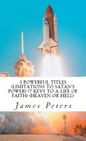 Cover for '3 Powerful Titles (Limitations to Satan's Power) (7 Keys to a Life of Faith) (Heaven or Hell)'