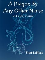 Cover for 'A Dragon By Any Other Name and Other Stories'