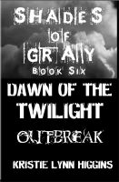 Cover for '6 Shades of Gray- Dawn of the Twilight- Outbreak'