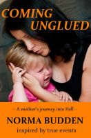 Cover for 'Coming Unglued: A Mother's Journey into Hell'