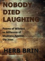 Cover for 'Nobody Died Laughing: Poems of Witness to Millennia of Madness Against the Jews'