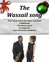 Cover for 'The Wassail song Pure sheet music for piano and flute, traditional Christmas carol arranged by Lars Christian Lundholm'