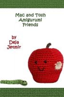 Cover for 'Mac and Tosh Apple Amigurumi with Removable Worm Friend'