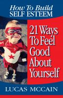 Cover for 'How To Build Self Esteem: 21 Ways To Feel Good About Yourself'