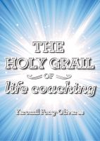 Cover for 'The Holy Grail of Life Coaching'