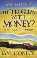 Cover for 'The Problem with Money? It's Not About the Money!'