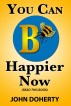 You Can B Happier Now by John Doherty