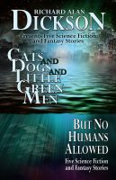 Cover for 'Cats and Dogs and Little Green Men, But No Humans Allowed'