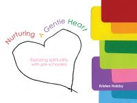 Cover for 'Nurturing a Gentle Heart - exploring the spirituality of pre-schoolers.'