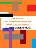 Cover for 'Say What? What Happens When We Confess God's Word'