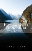 Cover for 'How to Quiet Your Mind: Relax and Silence the Voice of Your Mind Today to Reduce Stress and Achieve Inner Peace Using Meditation! - A Beginner's Guide'