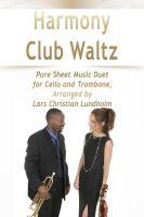 Cover for 'Harmony Club Waltz Pure Sheet Music Duet for Cello and Trombone, Arranged by Lars Christian Lundholm'