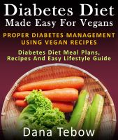 Cover for 'Diet Made Easy For Vegans: Proper Diabetes Management Using Vegan Recipes : Diabetes Diet Meal Plans, Recipes And Easy Lifestyle Guide'