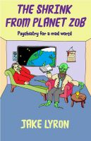 Cover for 'The Shrink from Planet Zob: Psychiatry for a Mad World'