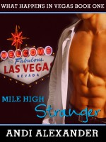 Andi Alexander - Mile High Stranger (What Happens in Vegas, Book #1)