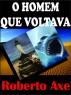 O HOMEM QUE VOLTAVA by Roberto Axe