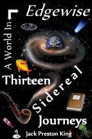 Jack Preston King - A World In Edgewise: Thirteen Sidereal Journeys