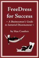 Cover for 'FreeDress For Success - A Businessman's Guite To Sartorial Disarmament'
