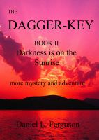 Cover for 'The Dagger-Key book II Darkness is on the Sunrise'