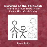 Cover for 'Survival of the Thickest: Memoir of a Young Single Mother From a Third World Country'