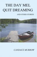 Cover for 'The Day Mel Quit Dreaming and Other Stories'
