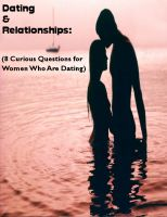 Cover for 'Dating & Relationships: (8 Curious Questions for Women Who Are Dating)'