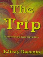 Cover for 'The Trip - A True Karmal Korn Adventure'