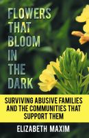 Cover for 'Flowers That Bloom in the Dark: Surviving Abusive Families and the Communities That Support Them'
