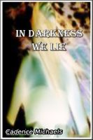 Cadence Michaels - In Darkness We Lie