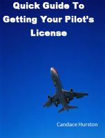 Candace  Hurston - Quick Guide To Getting Your Pilot's License