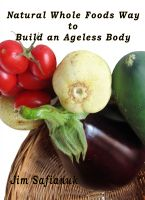 Cover for 'Natural Whole Foods Way to Build an Ageless Body'