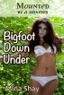 Mounted by a Monster: Bigfoot Down Under (Paranormal Erotica) by Mina Shay