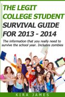 Cover for 'The Legit College Student Survival Guide for 2013 - 2014'