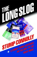 Cover for 'The Long Slog: A Funny Thing Happened On The Way To The White House'