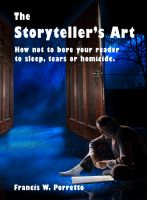 Cover for 'The Storyteller's Art: How Not to Bore Your Reader to Sleep, Tears, or Homicide'