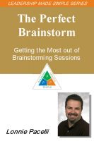 Cover for 'The Leadership Made Simple Series: The Perfect Brainstorm - Getting the Most out of Brainstorming Sessions'