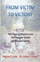 Cover for 'From Victim to Victory: The story of Regina Lane, the Integon Victim of Winston-Salem'
