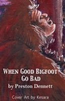 Cover for 'When Good Bigfoot Go Bad'