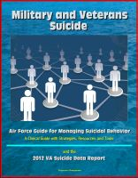 Cover for 'Military and Veterans Suicide: Air Force Guide for Managing Suicidal Behavior, A Clinical Guide with Strategies, Resources and Tools, and the 2012 VA Suicide Data Report'