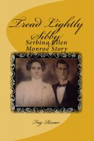 Cover for 'Tread Lightly Sibby - Serbina Ellen Monroe Story'