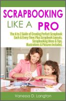 Cover for 'Scrapbooking Like A Pro: The A to Z Guide of Creating Perfect Scrapbook Each & Every Time; Plus Scrapbook Layouts, Scrapbooking Ideas & Tips. Illustrations & Pictures Included.'