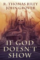 Cover for 'If God Doesn't Show (A Cthulhu Mythos Novel)'